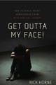 Get Outta My Face: How to Reach Angry, Unmotivated Teens With Biblical Counsel