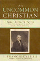 An Uncommon Christian: James Brainerd Taylor (Kyle)
