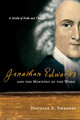 Jonathan Edwards and the Ministry of the Word: A Model of Faith and Thought (Sweeney)