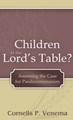 Children at the Lord&#039;s Table? Assessing the Case for Paedocommunion
