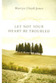 Let Not Your Heart Be Troubled (Lloyd-Jones)