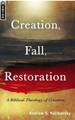 Creation, Fall, Restoration: A Biblical Theology of Creation