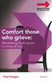 Comfort those who Grieve: Ministering God's Grace in Times of Loss