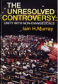 The Unresolved Controversy: Unity with Non-Evangelicals (Murray)