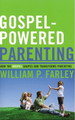 Gospel-Powered Parenting: How the Gospel Shapes and Transforms Parenting (Farley)