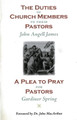 The Duties of Members to Their Pastors & A Plea to Pray for Pastors (James & Spring)