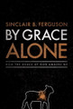 By Grace Alone: How the Grace of God Amazes Me (Ferguson)