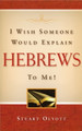 I Wish Someone Would Explain Hebrews To Me (Olyott)