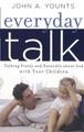 Everyday Talk: Talking Freely and Naturally about God with Your Children (Younts)