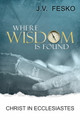 Where Wisdom is Found (Fesko)