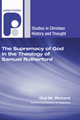 The Supremacy of God in the Theology of Samuel Rutherford