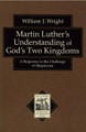 Martin Luther&#039;s Understanding of God&#039;s Two Kingdoms