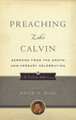 Preaching Like Calvin: Sermons From the 500th Anniversary Celebration (Hall, ed.)