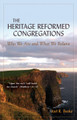The Heritage Reformed Congregations: Who We Are and What We Believe (Beeke)