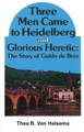 Three Men Came to Heidelberg and Glorious Heretic: The Story of Guido de Bres