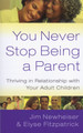 You Never Stop Being a Parent: Thriving in Relationship with Your Adult Children (Fitzpatrick & Newheiser)