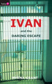 Ivan And the Daring Escape (Grant)