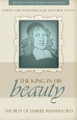 The King in His Beauty: The Piety of Samuel Rutherford - Profiles in Reformed Spirituality (Vogan, ed.)