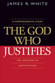 The God Who Justifies: The Doctrine of Justification (White)