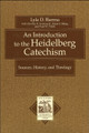 An Introduction to the Heidelberg Catechism: Sources, History, and Theology