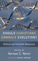Should Christians Embrace Evolution?: Biblical and Scientific Responses (Nevin)