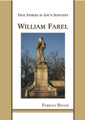 William Farel: True Stories of God's Servants (Bevan)