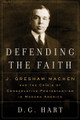 Defending the Faith: J. Gresham Machen and the Crisis of Conservative Protestantism in Modern America (Hart)