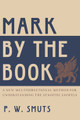 Mark By the Book: A New Multidirectional Method for Understanding the Synoptic Gospels (Smuts)