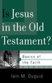 Is Jesus in the Old Testament? - Basics of the Faith Series (Duguid)