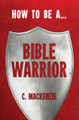 How to be a Bible Warrior (Mackenzie)
