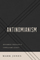 Antinomianism: Reformed Theology's Unwelcome Guest? (Jones)