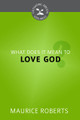 What Does It Mean to Love God? - Cultivating Biblical Godliness Series (Roberts)