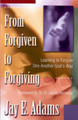 From Forgiven to Forgiving: Learning to Forgive One Another God's Way (Adams)