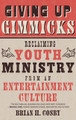 Giving Up Gimmicks: Reclaiming Youth Ministry from an Entertainment Culture (Cosby)