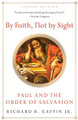 By Faith, Not by Sight: Paul and the Order of Salvation (Gaffin)