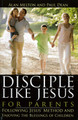 Disciple Like Jesus for Parents: Following Jesus' Method and Enjoying the Blessings of Children
