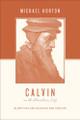 Calvin on the Christian Life: Glorifying and Enjoying God Forever (Horton)