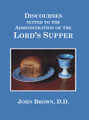 Discourses Suited to the Administration of the Lord's Supper (Brown)