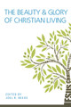 The Beauty and Glory of Christian Living (Beeke, ed.)