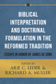 Biblical Interpretation and Doctrinal Formulation in the Reformed Tradition: Essays in Honor of James De Jong