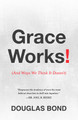 Grace Works: (And Ways We Think It Doesn't) (Bond)