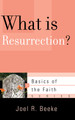 What is Resurrection? - Basics of the Faith Series (Beeke)