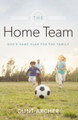 The Home Team: God's Game Plan for the Family (Archer)