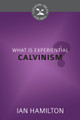 What Is Experiential Calvinism? - Cultivating Biblical Godliness Series (Hamilton)