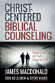 Christ-Centered Biblical Counseling: Changing Lives with God's Changeless Truth (Macdonald)