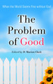 The Problem of Good: When the World Seems Fine without God (Clark)