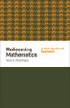 Redeeming Mathematics: A God-Centered Approach (Poythress)