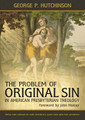 The Problem of Original Sin in American Presbyterian Theology (Hutchinson)