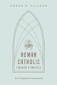 Roman Catholic: Theology and Practice - An Evangelical Assessment (Allison)