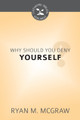 Why Should You Deny Yourself? - Cultivating Biblical Godliness Series (McGraw)